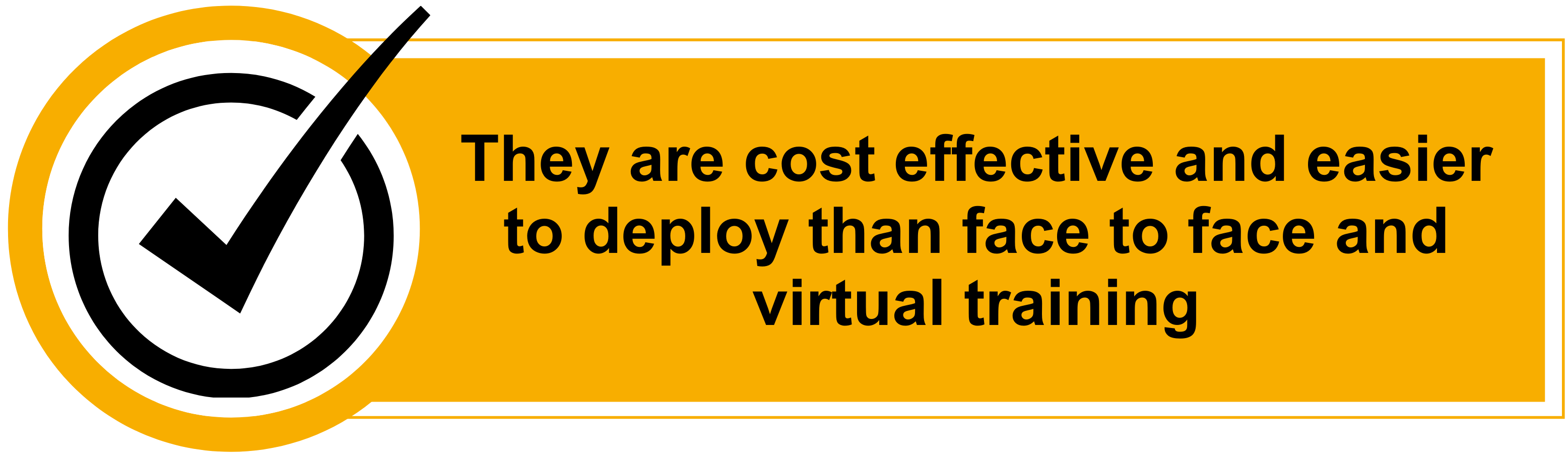 They are cost effective and easier to deploy than face to face and virtual training